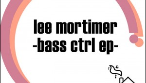 Lee Mortimer 'Bass Cntrl EP'