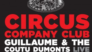 Win free guestlist to Circus Company at Cable w/ Guillaume & The Coutu Dumonts, D'Julz, Seuil + More