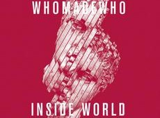 WhoMadeWho 'Inside World'