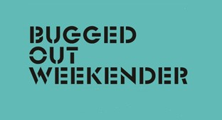 Bugged!Out Weekender Returns!