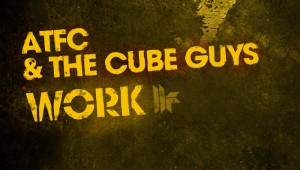 ATFC & The Cube Guys 'Work'