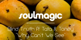 Blind Truth ft Tata & Toney 'Why Can't We See' (Soulmagic Remix)
