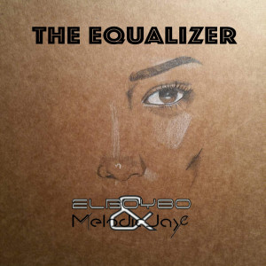 ELboy80 & Melodic Jaye - The Equalizer