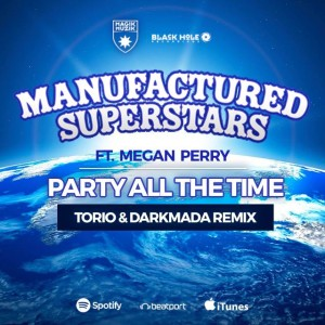 Manufactured Superstars Featuring Megan Perry - Party All The Time (Torio & Darkmada Remix)
