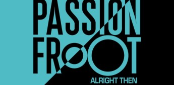 Passion Froot 'Alright Then' Obviously Recording