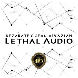 Dezarate & Jean Aivazian - Lethal Audio