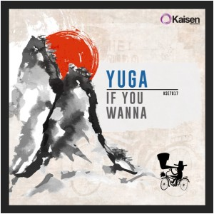 Yuga - If You Wanna