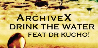 ArchiveX 'Drink The Water' (feat. Dr. Kucho!) LoEx Music