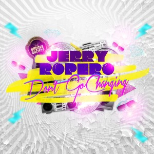 Jerry Ropero - Don't Go Changing