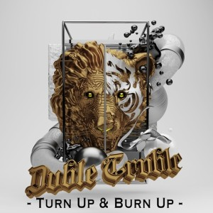 dvble-trvble-turn-up-burn-up
