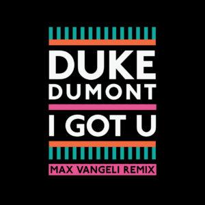 duke-dumont-i-got-u-max-vangeli-remix
