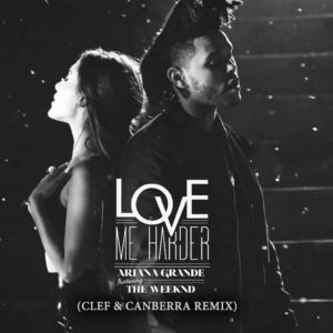 Ariana Grande & The Weeknd - Love Me Harder (Clef & Canberra Bootleg)