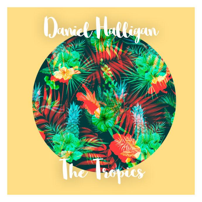 Daniel Halligan - The Tropics