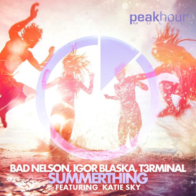 Bad Nelson, Igor Blaska & T3rminal feat. Katie Sky - Summerthing