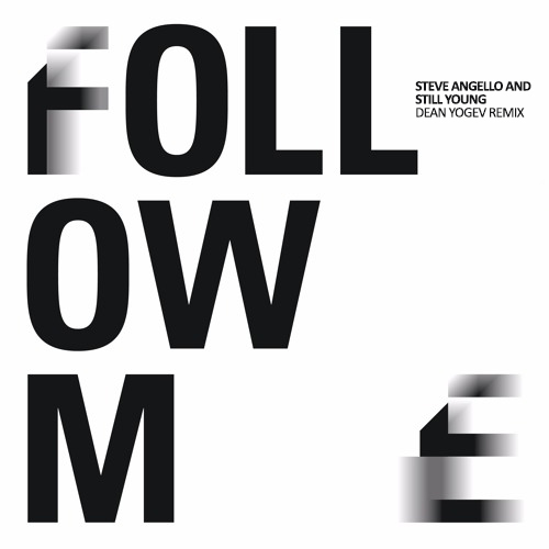 Steve Angello & Still Young - Follow Me (Dean Yogev Remix)