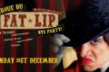 * Cirque Du FAT LIP! * NYE Party!