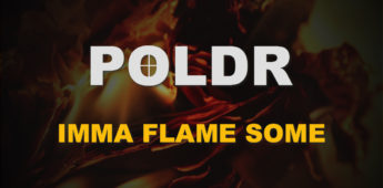 POLDR – Imma Flame Some
