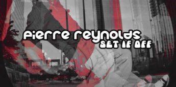 Pierre Reynolds – Set It Off